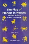 The Play Of Planets In Houses: Part 1 & 2 - A Bhrighu Analysis