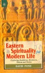 Eastern Spirituality for Modern Life - Exploring Buddhism, Hinduism, Taoism and Tantra