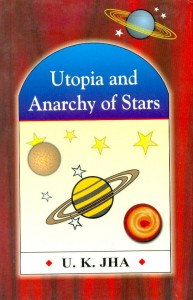 Utopia And Anarchy Of Stars by U K Jha