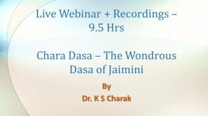 Recordings - Chara Dasha: The Wondrous Dasha of Jaimini by Dr K S Charak webinar