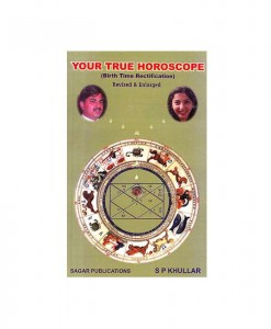 Your True Horoscope :Birth Time Rectification By S.P . Khullar [SP]
