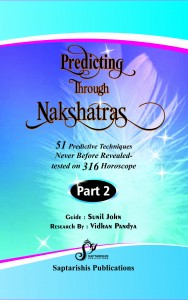 Predicting Through Nakshatras (Part 2) - 51 Predictive Techniques Tested On 316 Horoscopes, Research Guided by :  Sunil John  [SA]