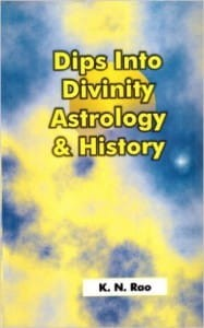 Dips into Divinity, Astrology & History BY [K.N. RAO]