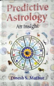 Predictive Astrology An Insight by Dinesh S. Mathur