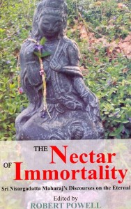 Sri Nisargadatta Maharaja's Discourses- The Nectar of Immortality - By Robert Powell [MLBD]