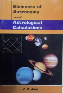 Elements of Astronomy and Astrological Calculations by V P Jain