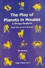 The Play Of Planets In Houses: A Bhrighu Analysis [Part 1 & 2] By Dinesh S. Mathur [SP]