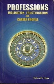 Professions: Inclination, Fructification & Career Profile  by Col A K Gour