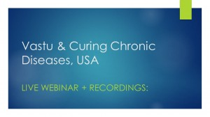 Recordings: Vastu & Curing Chronic Diseases, USA webinar