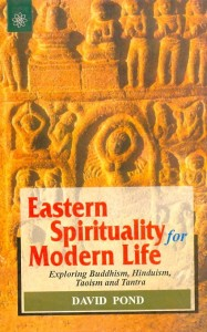 Eastern Spirituality for Modern Life By David Pond [MLBD]