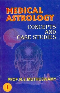 Medical Astrology: Concepts & Case Studies ( Vol 1 & 2) by Prof. N,E. Muthuswamy [CBH]