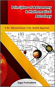 Principles of Astronomy & Mathematical Astrology by Dr. Sushil Agarwal & Dr. Manoj Kumar sagar publications astrology books