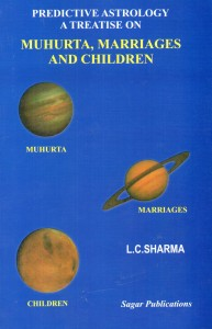 Predictive Astrology a Treatise on Muhurta, Marriages and Children by L.C. .Sharma sagar publications astrology books