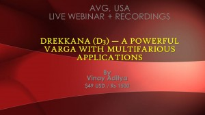 Recordings - Drekkana (D3) — A Powerful Varga with Multifarious Applications by Vinay Aditya  webinar