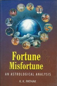 Fortune Misfortune: An Astrological Analysis by K K Pathak